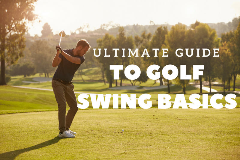 ultimate guide to golf swing basics